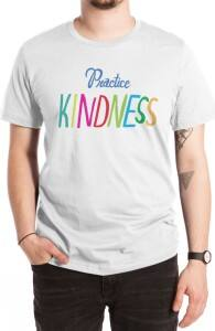 Practice Kindness, Will's Designs + Threadless Collection