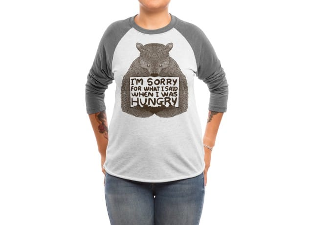 275dde4f0 I'm Sorry For What I Said When I Was Hungry, a cool t-shirt by ...