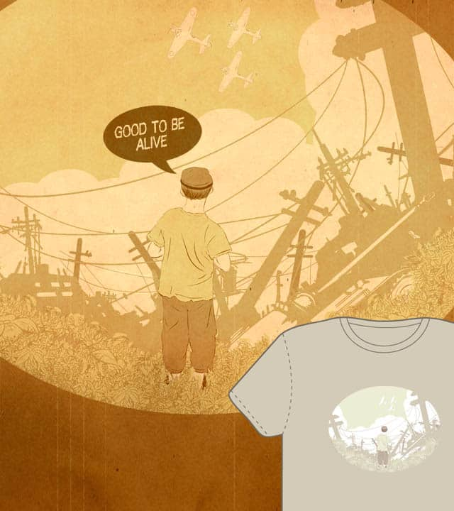 Good To Be Alive by xiaobaosg on Threadless