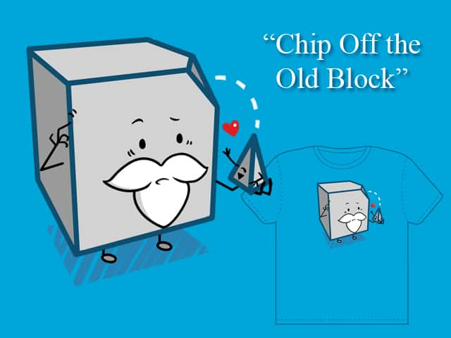 Chip Off the Old Block by TheInfamousBaka on Threadless
