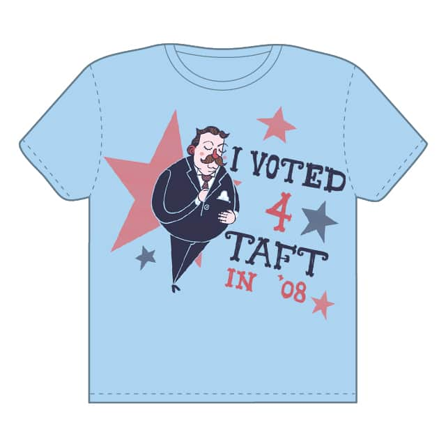 I Voted for Taft! by dnlhghs on Threadless