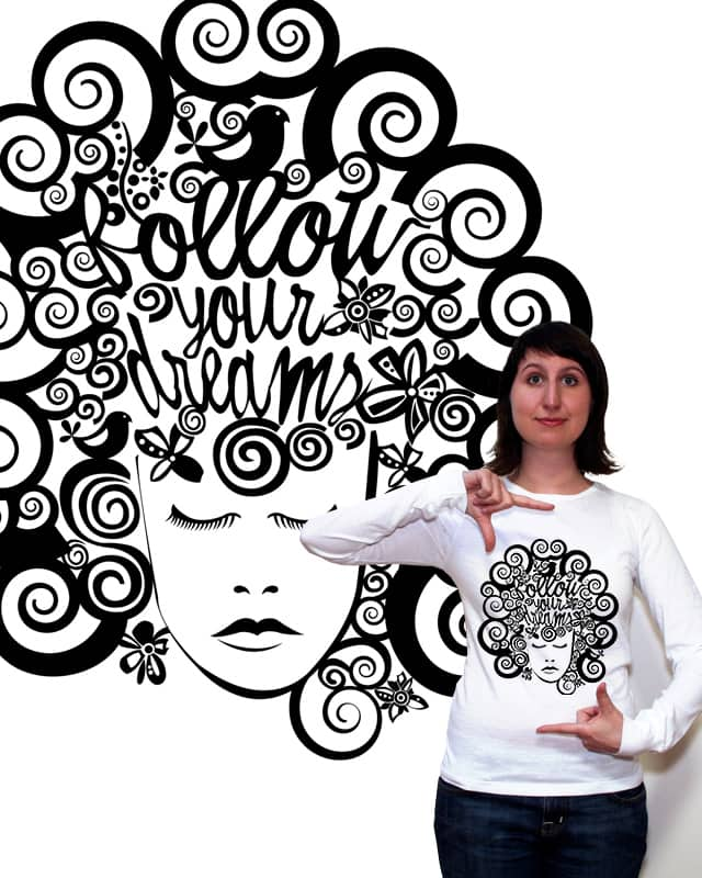 Follow your dreams by valentinadesign on Threadless