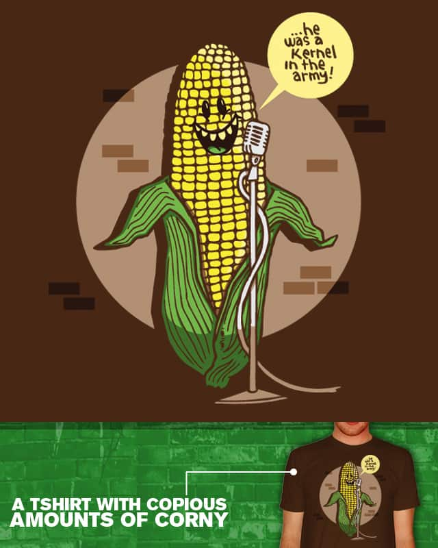 A Tshirt with Copious Amounts of Corny by WanderingBert on Threadless