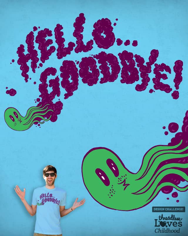 Hello... GOODBYE! by Robsoul on Threadless