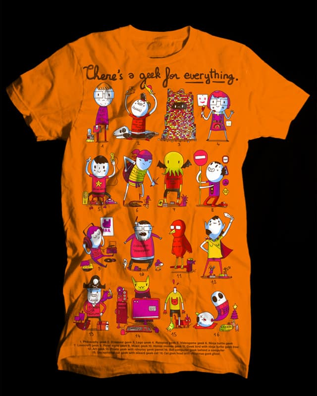 There's a geek for everything ! by Aphte on Threadless