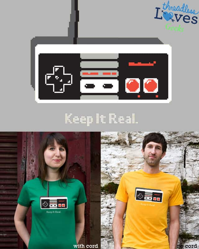 Keep it Real. by fat1 on Threadless