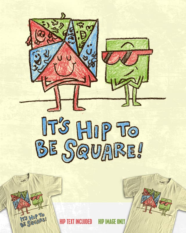 It's Hip To Be Square! by WanderingBert on Threadless
