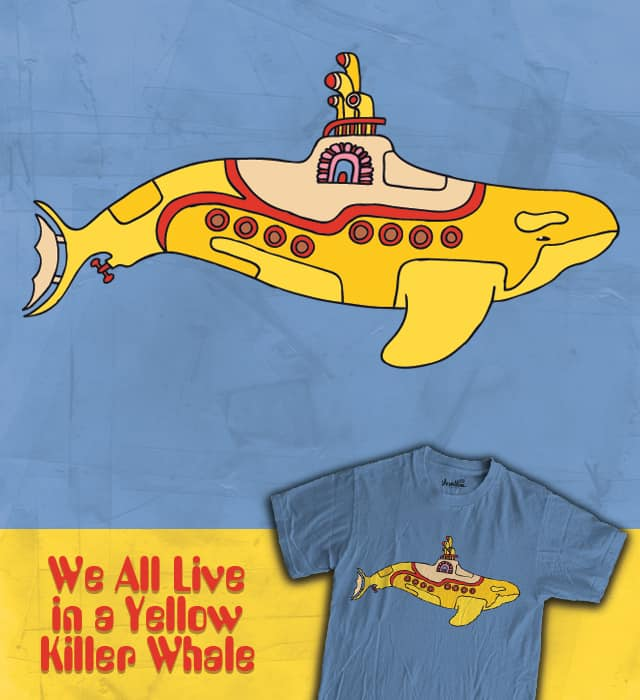 We All Live in a Yellow Killer Whale by WanderingBert on Threadless