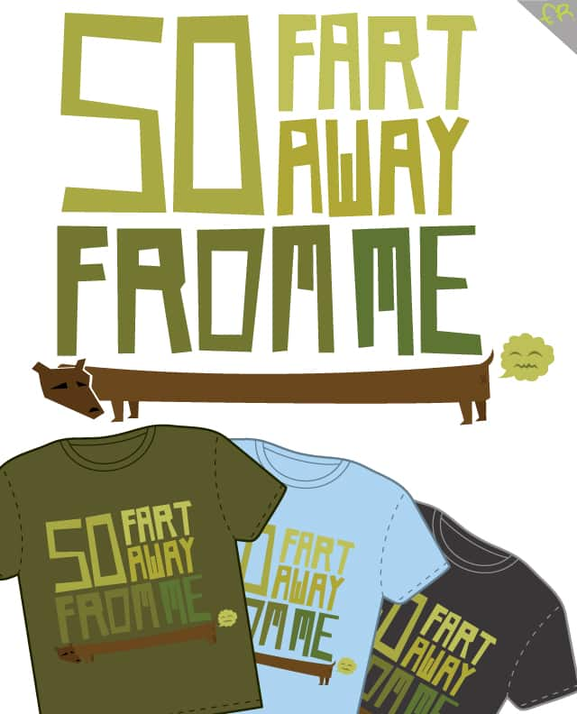 So fart away from me! by fuloprichard on Threadless