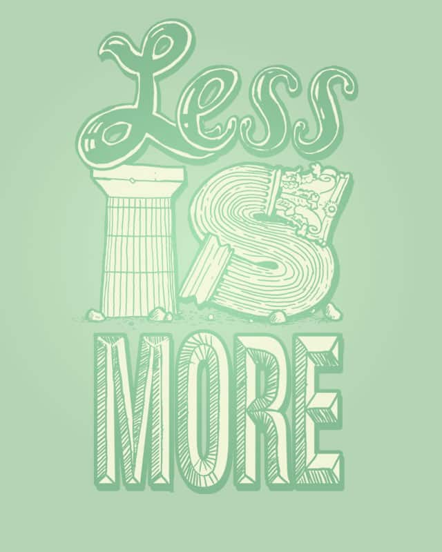 Less is More by danrule on Threadless