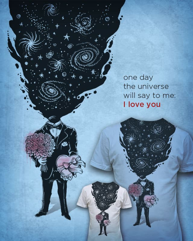 one day the universe will say to me, i love you by badbasilisk on Threadless