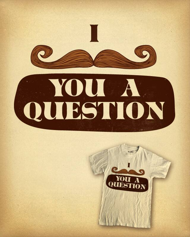 I Mustache You A Question by the Sleeping Sky on Threadless