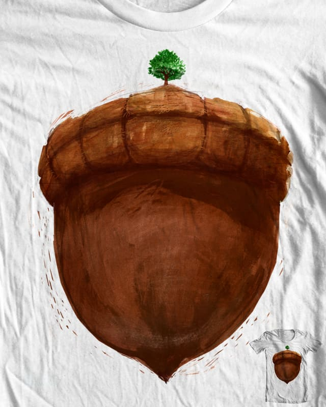 the mighty acorn becomes the tiny oak by bsweber on Threadless