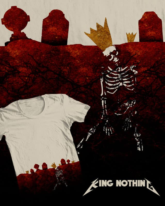 king nothing by jerbing33 on Threadless