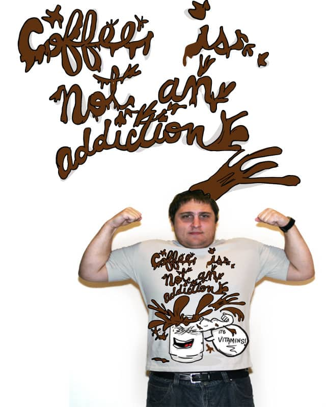 Coffee is not an addiction... by inkeater on Threadless