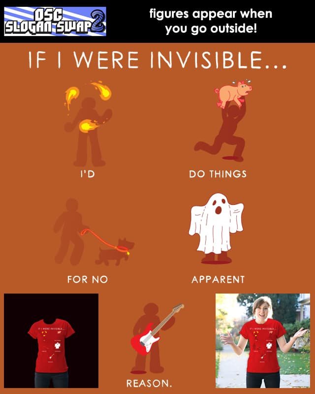 If I Were Invisible...I'd Do Things For No Apparen by dannodepf on Threadless