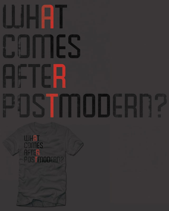 What Comes After Postmodern? by polynothing on Threadless