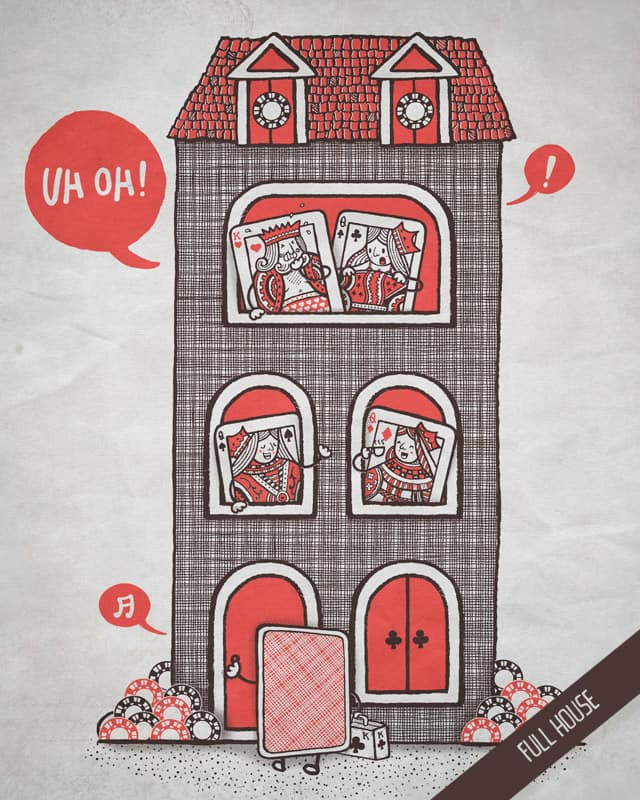 Full House by walmazan on Threadless