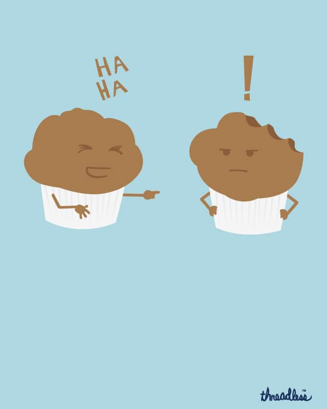 muffin funny! by Arms and Legs on Threadless