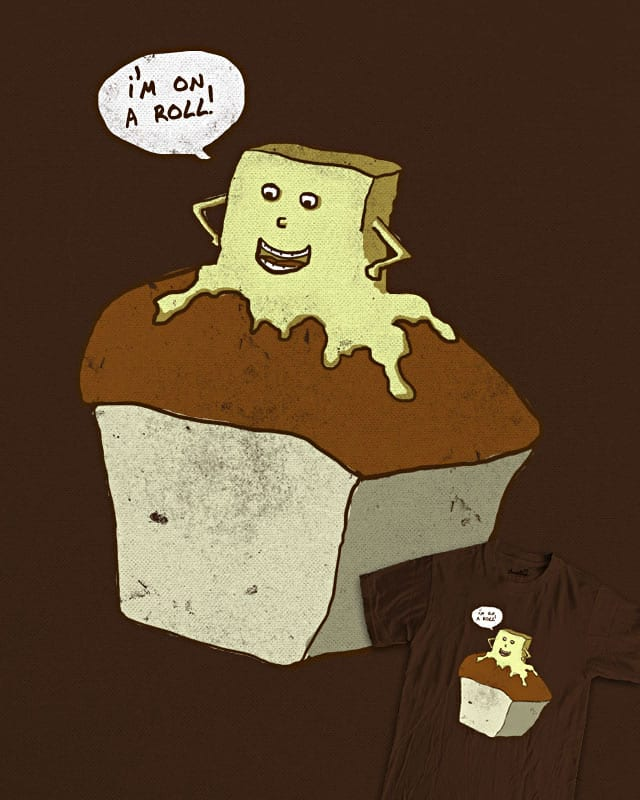 I'm On a Roll! by jerbing33 on Threadless
