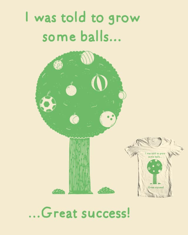 Grow some balls... by randyotter3000 on Threadless