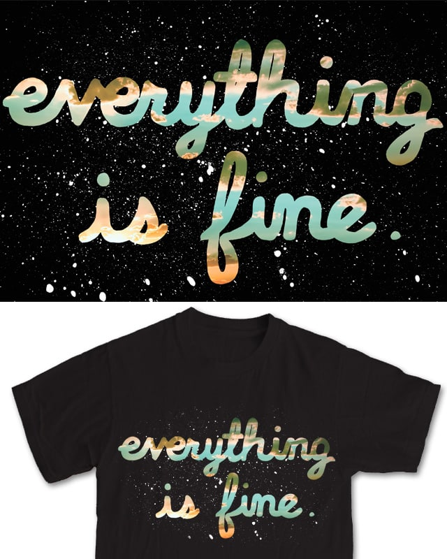 Everything is Fine by mike bautista on Threadless