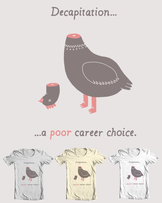 Poor career choice by randyotter3000 on Threadless