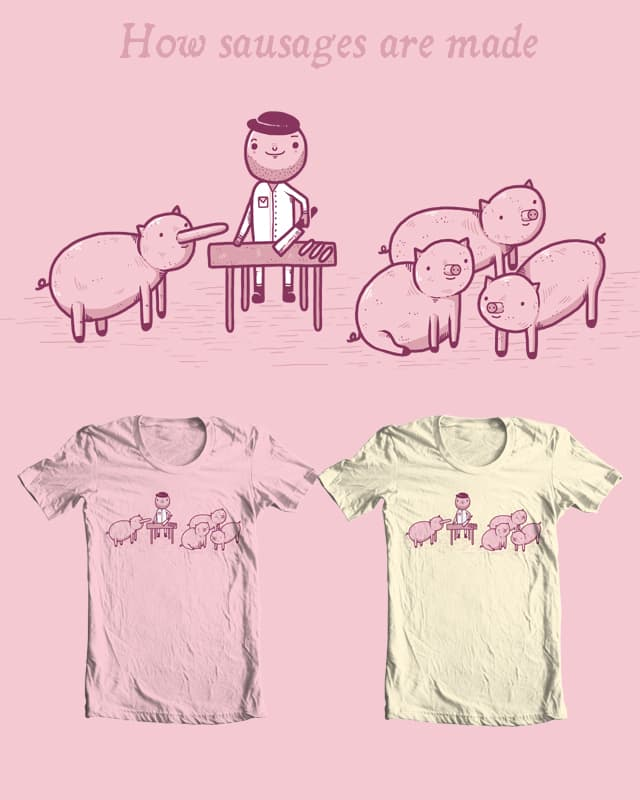 How sausages are made by randyotter3000 on Threadless