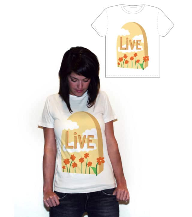 Live for today by LaSopita on Threadless