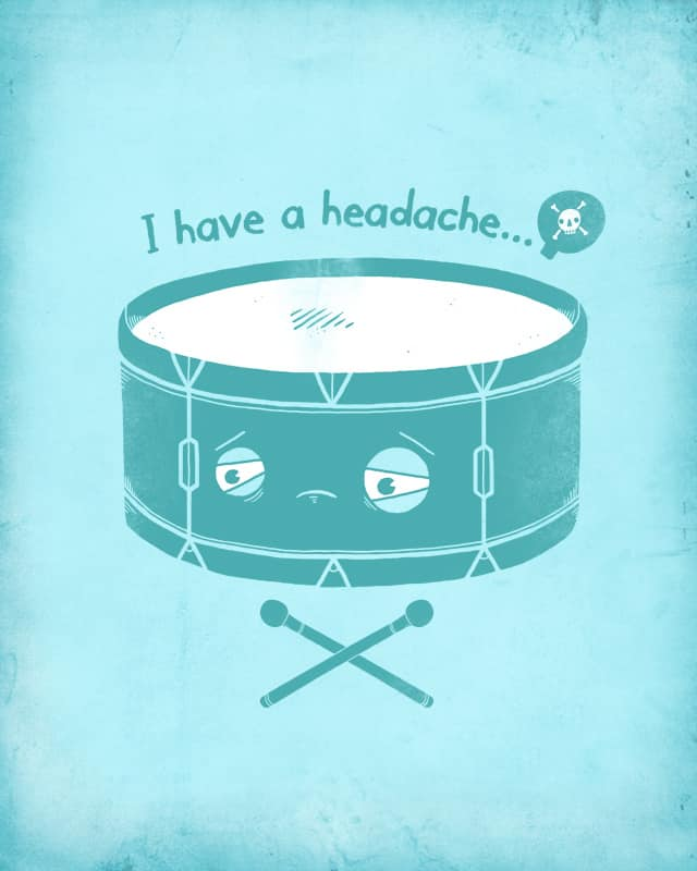 I have a headache by randyotter3000 on Threadless