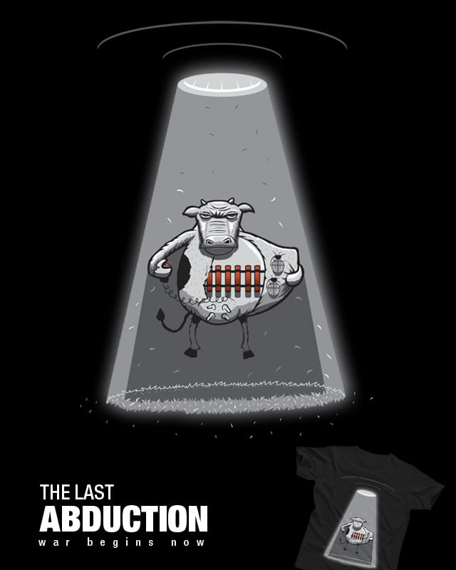 THE LAST ABDUCTION by oscarospina on Threadless