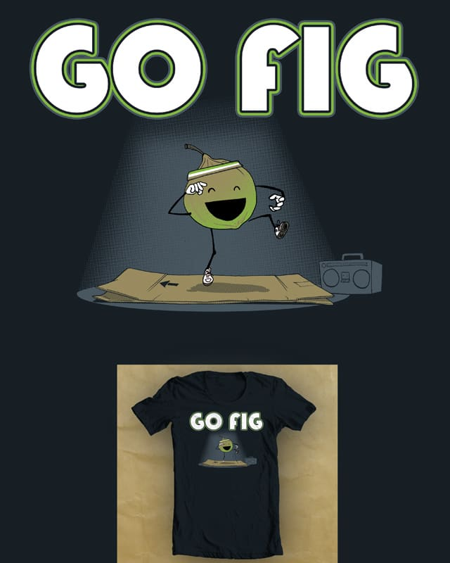 Go Fig by robbielee on Threadless