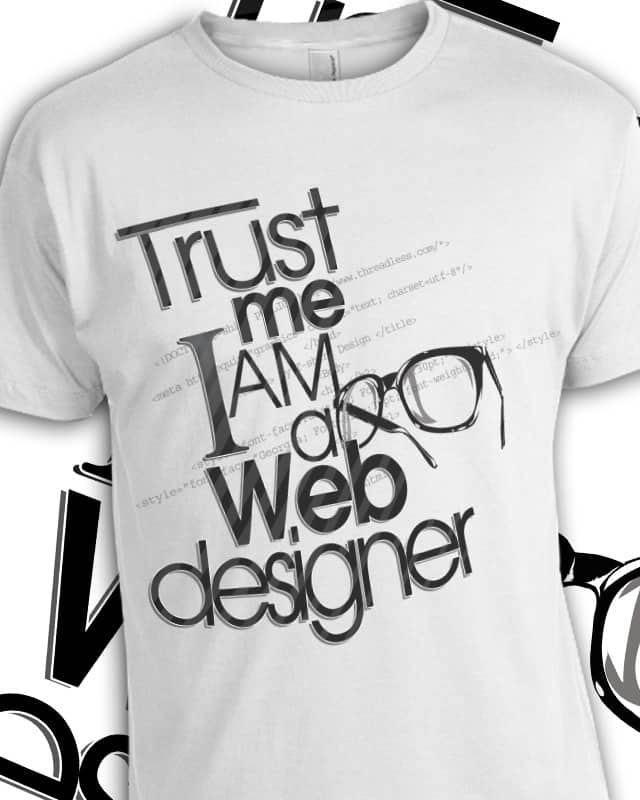 Trust Me I am a Web Designer by moviereplicars on Threadless