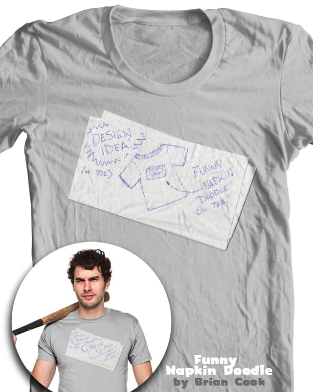 Funny Napkin Doodle by briancook on Threadless