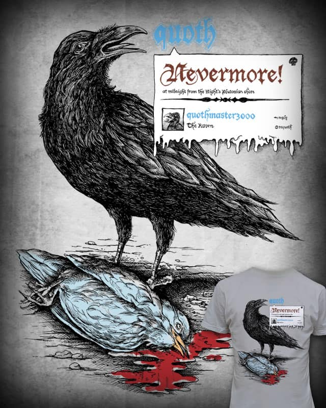 NEVERMORE! by badbasilisk on Threadless