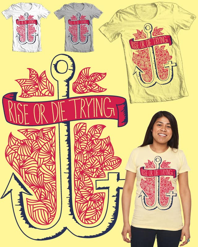 Rise or Die Trying by taylormyers on Threadless