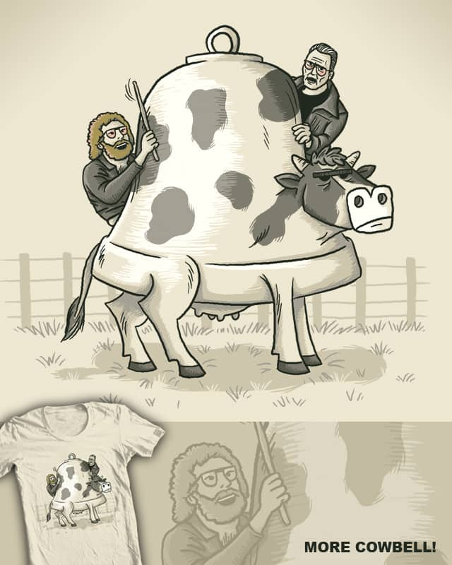 More Cowbell! by WanderingBert on Threadless