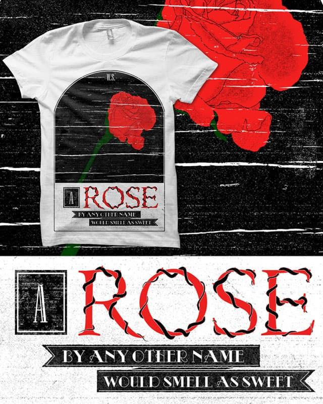 A Rose By Any Other Name by tylerbramer on Threadless