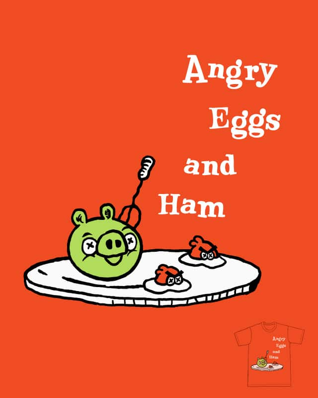 Angry Eggs and Ham by sirdiddymus on Threadless