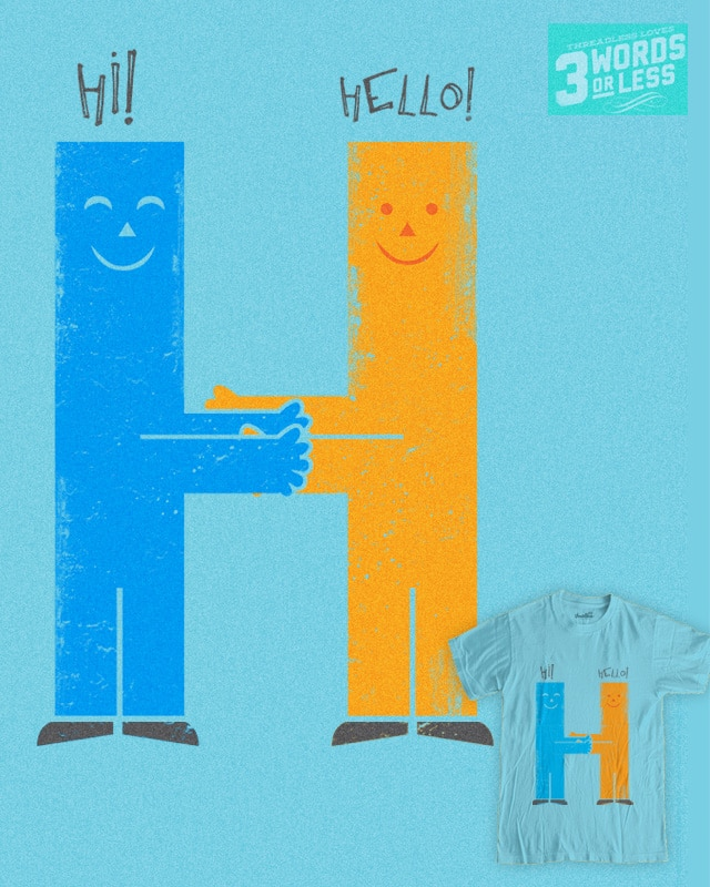 Hi! Hello! by dandingeroz on Threadless