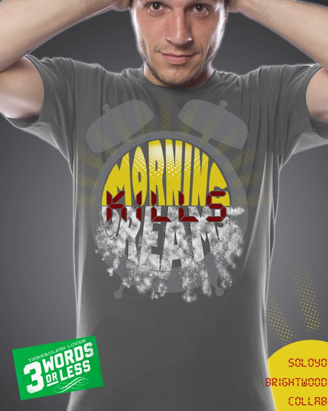Morning Kills Dreams by soloyo on Threadless