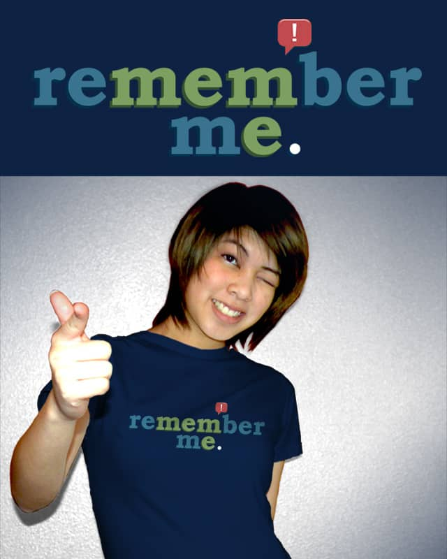 Remember Me (MEME) by bortwein on Threadless