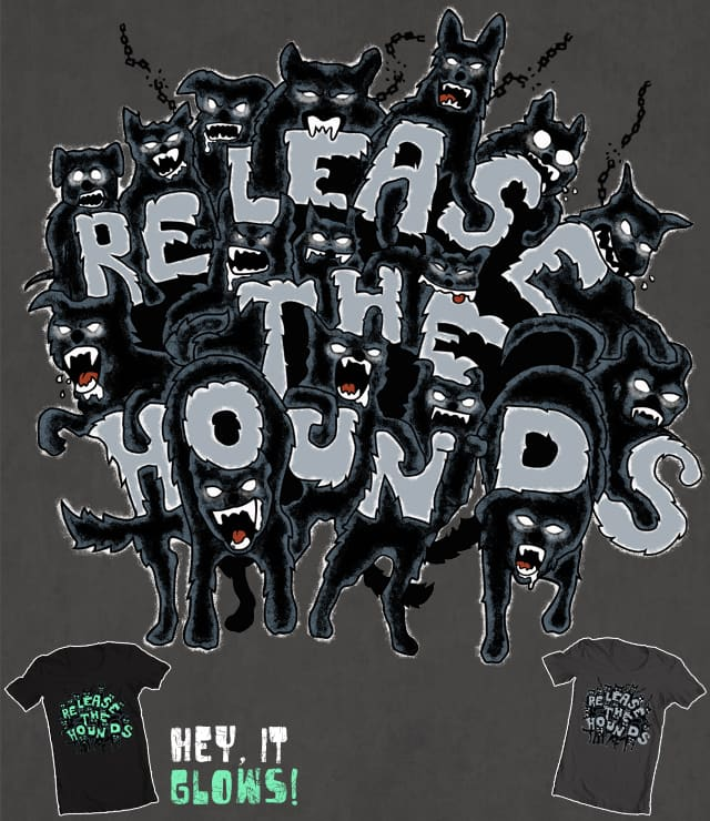 Release The Hounds by Goto75 on Threadless