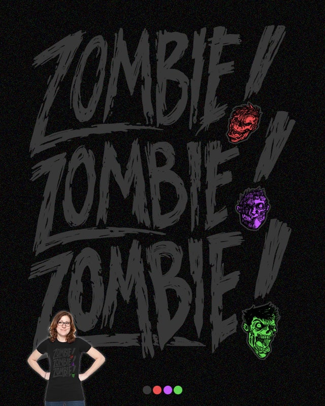 ZOMBIE! ZOMBIE! ZOMBIE! by nickv47 on Threadless