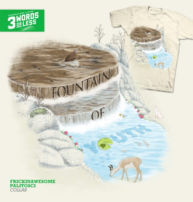 Fountain of Youth by FRICKINAWESOME on Threadless