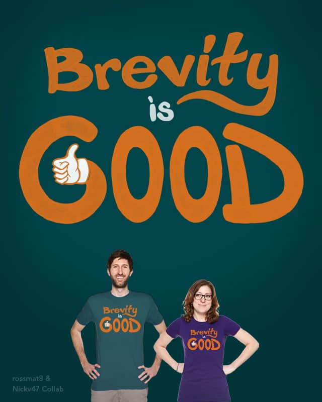 Brevity is Good by nickv47 on Threadless