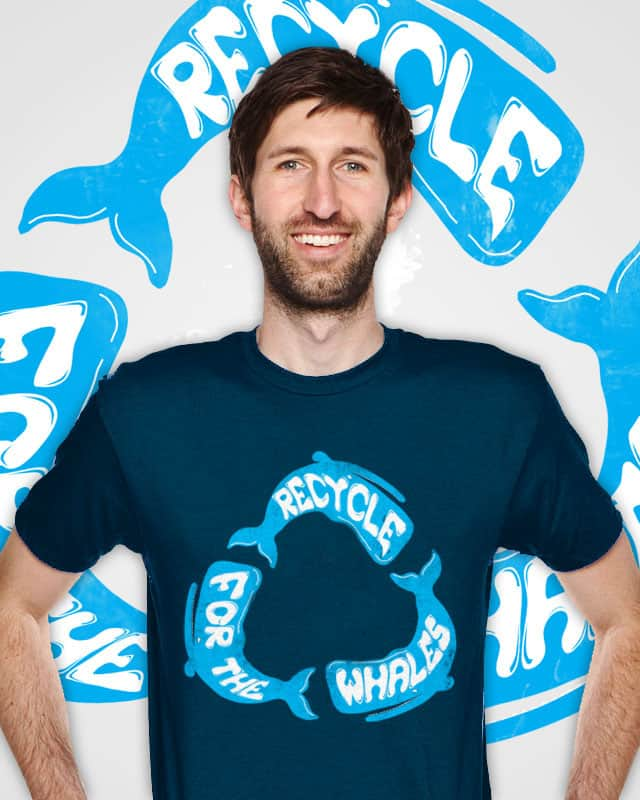 Recycle for the Whales by tylerbramer on Threadless