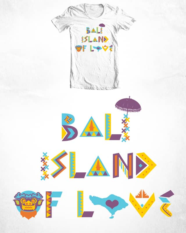 Bali Island of Love by killallthelovers on Threadless