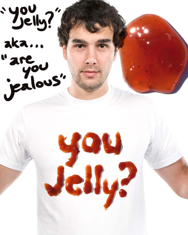 You Jelly? by Ellsswhere on Threadless