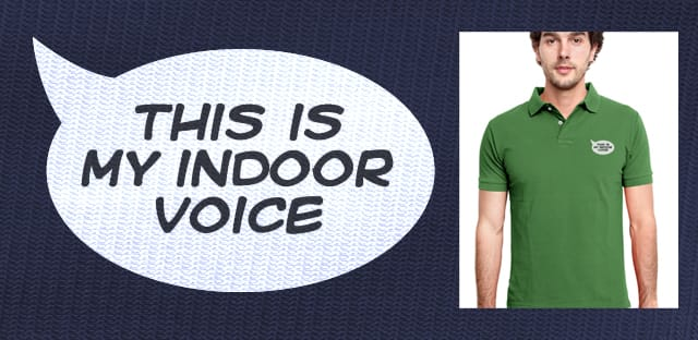My Indoor Voice by Bramish on Threadless